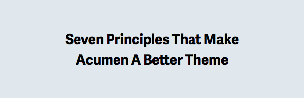 Seven Principles That Make Acumen A Better Theme